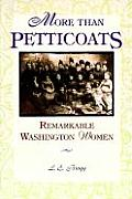 More Than Petticoats Remarkable Washington Women