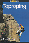 How to Rock Climb: Toproping (Falcon Guides Rock Climbing)