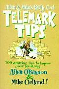 Allen & Mikes Really Cool Telemark Tips 109 Amazing Tips to Improve Your Teleskiing