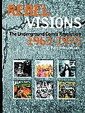 Rebel Visions The Underground Comix Revolution 1963 1972