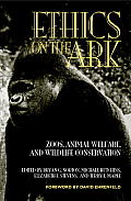 Ethics on the Ark: Zoos, Animal Welfare, and Wildlife Conservation