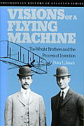 Visions of a Flying Machine: The Wright Brothers and the Process of Invention (Smithsonian History of Aviation and Spaceflight)