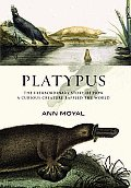 Platypus The Extraordinary Story of How a Curious Creature Baffled the World