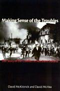 Making Sense of the Troubles The Story of the Conflict in Northern Ireland