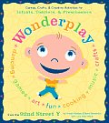 Wonder Play: Interactive & Developmental Games, Crafts, & Creative Activities for Infants, Toddlers, & Preschoolers: From the 92ND