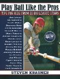Play Ball Like the Pros Tips for Kids from 20 Big League Stars