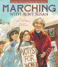 Marching with Aunt Susan Susan B Anthony & the Fight for Womens Suffrage