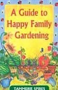 Guide To Happy Family Gardening