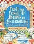 Fix It & Forget It Recipes for Entertaining Slow Cooker Favorites for All the Year Round