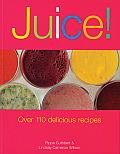 Juice Over 110 Delicious Recipes