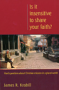 Is It Insensitive to Share Your Faith Hard Questions about Christian Mission in a Plural World