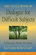 The Little Book of Dialogue for Difficult Subjects: A Practical Hands-On Guide