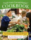 Fresh from Central Market Cookbook: Favorite Recipes from the Standholders of the Nation's Oldest Farmers Market, Central Market in Lancaster, Pennsyl