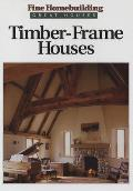 Fine Homebuilding Great Houses: Timber-Frame Houses