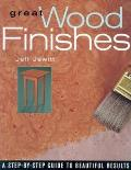 Great Wood Finishes: A Step-By-Step Guide to Consistent and Beautiful Results Cover