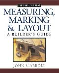 Measuring, Marking, and Layout: A Builder's Guide (For Pros/By Pros)
