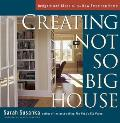 Creating the Not So Big House: Insights and Ideas for the New American Home Cover