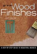 Great Wood Finishes: A Step-By-Step Guide to Beautiful Results