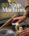 Care & Repair of Shop Machines A Complete Guide to Setup Troubleshooting & Maintenance