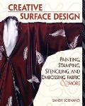 Creative Surface Design: Painting, Stamping, Stenciling and Embossing Fabric & More