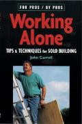 Working Alone: Tips & Techniques for Solo Building (For Pros/By Pros)