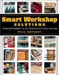 Smart Workshop Solutions: Building Workstations, Jigs, and Accessories to Improve Your Shop Cover