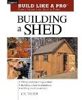 Building a Shed: Expert Advice from Start to Finish (Build Like a Pro)