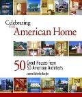 Celebrating the American Home 50 Great Houses from 50 American Architects