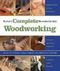 Taunton's Complete Illustrated Guide To Woodworking (05 Edition)