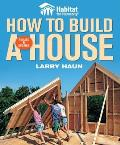 Habitat for Humanity How To Build a House (Rev 08 Edition)