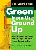 Green from the Ground Up: Sustainable, Healthy, and Energy-Efficient Home Construction Cover