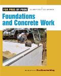 Foundations and Concrete Work (For Pros By Pros)
