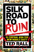 Silk Road to Ruin Is Central Asia the New Middle East