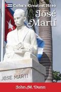 Jose Marta: Cubaa S Greatest Hero