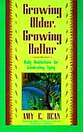 Growing Older Growing Better Daily Meditations for Celebrating Aging