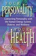 Your Personality Your Health Connecting Personality with the Human Energy System Chakras & Wellness