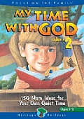 My Time with God Series #2: My Time with God: 150 More Ideas for Your Own Quiet Time