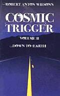 Cosmic Trigger Volume 2 Down To Earth by Robert Anton Wilson