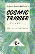 Cosmic Trigger Volume 3 My Life After Death by Robert Anton Wilson