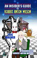 An Insider's Guide To Robert Anton Wilson by Eric Wagner