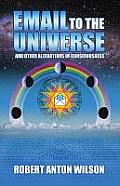Email To The Universe: & Other Alterations Of Consciousness by Robert Anton Wilson