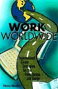 Work Worldwide International Career Strategies for the Adventurous Job Seeker