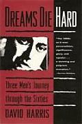 Dreams Die Hard Three Mens Journey The Sixties