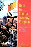 How to Start a Training Program Training Is a Strategic Business Tool in Any Organization
