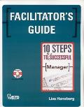 Facilitator's Guide: 10 Steps to Be a Successful Manager [With CDROM]