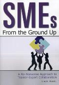 SMEs from the Ground Up: A No-Nonsense Approach to Trainer-Expert Collaboration