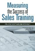 Measuring the Success of Sales Training: A Step-By-Step Guide for Measuring Impact and Calculating Roi