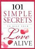 101 Simple Secrets to Keep Your Love Alive (101 Simple Secrets)