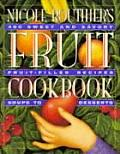 Nicole Routhier's Fruit Cookbook: Sweet and Savory, Luscious, Ripe and Zesty: Soups to Roasts