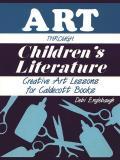 Art Through Children's Literature: Creative Art Lessons for Caldecott Books